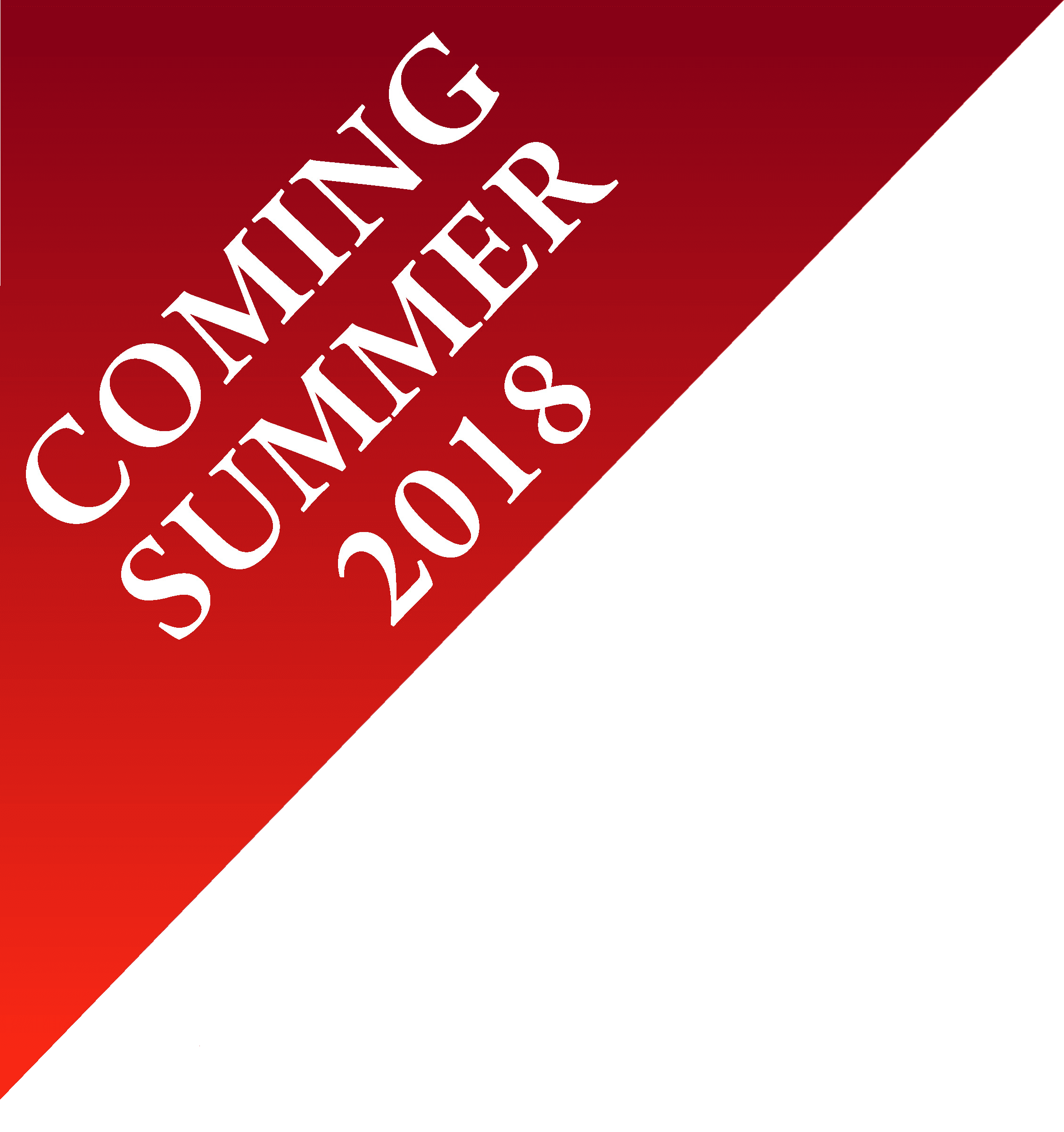 Coming Summer 2018